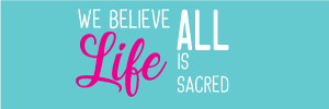 we believe all life is sacred